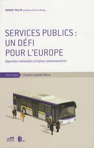 Sarah Valin - Services publics : un défi pour l'Europe - Approches nationales et enjeux communautaires.