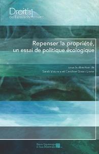 Sarah Vanuxem et Caroline Guibet Lafaye - Repenser la propriété, un essai de politique écologique.