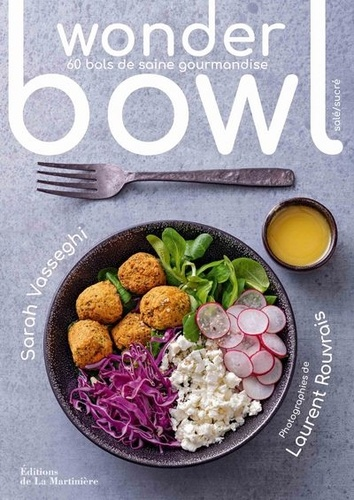 Sarah Vasseghi - Wonder bowl salé/sucré - 60 bols de saine gourmandise.
