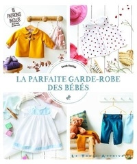 Sarah Verilier - La parfaite garde-robe des bébés.