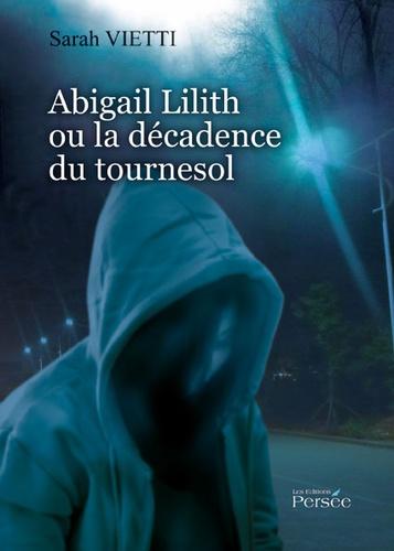 Sarah Vietti - Abigail Lilith ou la décadence du tournesol.