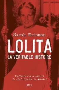 Sarah Weinman - Lolita, la véritable histoire - L'affaire qui inspira Vladimir Nabokov.