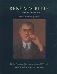 Sarah Whitfield et Michael Raeburn - René Magritte - Catalogue raisonné Volume 3, Oil Paintings, Objects ans Bronzes 1949-1967.