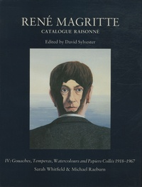 Sarah Whitfield et Michael Raeburn - René Magritte - Catalogue raisonné Volume 4, Gouaches, temperas, watercolours and papiers collés 1918-1967.