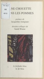 Sarah Wiame et Jacqueline Astegiano - Une chouette dans les pommes.