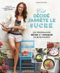 Téléchargez des ebooks gratuits pour iphone 4 C'est décidé, j'arrête le sucre  - Un programme détox et minceur en 8 semaines in French par Sarah Wilson RTF CHM iBook 9782035969484