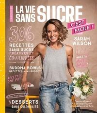Sarah Wilson - La vie sans sucre c'est facile !.