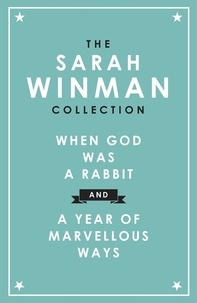 Sarah Winman - The Sarah Winman Collection: WHEN GOD WAS A RABBIT and A YEAR OF MARVELLOUS WAYS.