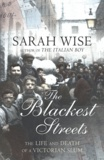 Sarah Wise - The Blackest Streets : The Life & Death of a Victorian Slum.