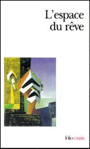 Sarane Alexandrian et Didier Anzieu - L'espace du rêve.
