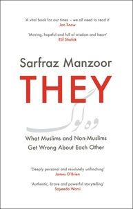 Sarfraz Manzoor - They - What Muslims and Non-Muslims Get Wrong About Each Other.