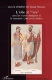 """Sarga Moussa - L'idée de """"race"""" dans les sciences humaines et la littérature (XVIIIème et XIXème siècles) - Actes du colloque international de Lyon (16-18 novembre 2000)."""