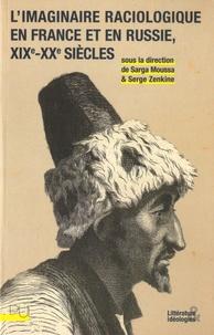 Sarga Moussa et Serge Zenkine - L'imaginaire raciologique en France et en Russie, XIXe-XXe siècles.