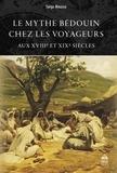 Sarga Moussa - Le mythe bédouin chez les voyageurs aux XVIIIe et XIXe siècles.