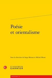 Sarga Moussa et Michel Murat - Poésie et orientalisme.