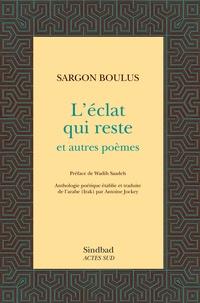 Sargon Boulus - L'éclat qui reste et autres poèmes.
