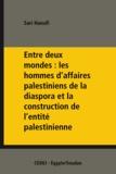 Sari Hanafi - Entre deux mondes: les hommes d'affaires palestiniens de la diaspora et la construction de l'entité palestinienne.