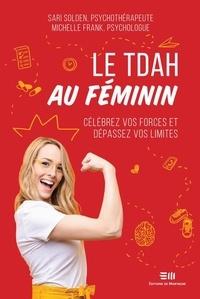 Sari Solden et Michelle Frank - Le TDAH au féminin - Célébrez vos forces et dépassez vos limites.