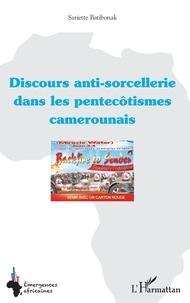 Le discours anti-sorcellerie dans les pentecôtismes camerounais - Sariette Batibonak |