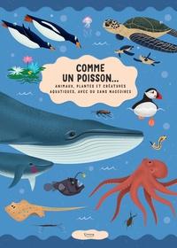 Sarka Fenykova et Tomas Pernicky - Comme un poisson... - Animaux, plantes et créatures aquatiques, avec ou sans nageoires.