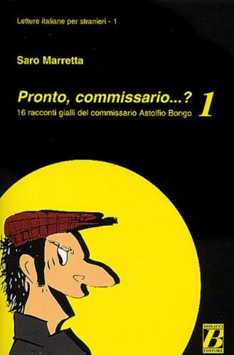 Saro Marretta - Pronto, commissario...? 1 - 16 racconti gialli del commissario Astolfio Bongo.