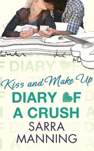 Sarra Manning - Diary of a Crush: Kiss and Make Up - Number 2 in series.