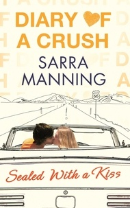 Sarra Manning - Diary of a Crush: Sealed With a Kiss - Number 3 in series.