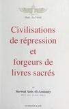 Sarwat Anis Al-Assiouty - Civilisations de répression et forgeurs de livres sacrés.