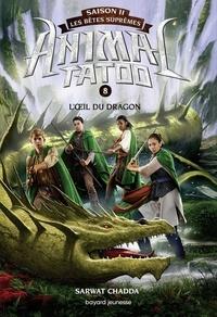 Sarwat Chadda - Animal Tatoo saison 2 - Les bêtes suprêmes, Tome 08 - L'oeil du dragon.