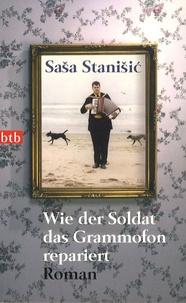 Sasa Stanisic - Wie der Soldat das Grammofon repariert.