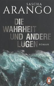 Sascha Arango - Die Wahrheit und andere Lügen.