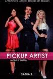 Sasha B. - PickUp Artist mode d'emploi - Approcher, attirer et séduire les femmes.