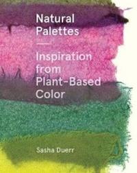 Sasha Duerr - Natural palettes.