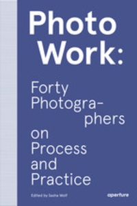 Sasha Wolf - Photowork forty photographers on process and practice.