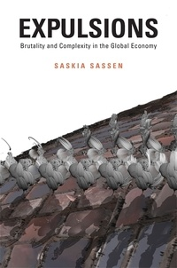 Saskia Sassen - Expulsions - Brutality and Complexity in the Global Economy.