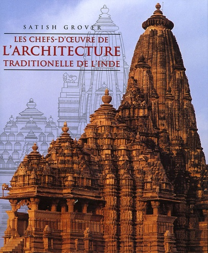 Satish Grover - Les chefs d'oeuvre de l'architecture traditionnelle de l'Inde.