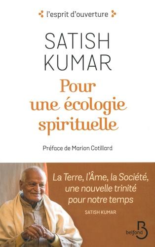 Pour une écologie spirituelle. La Terre, l'Ame, la Société, une nouvelle trinité pour notre temps