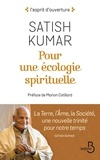 Satish Kumar - Pour une écologie spirituelle - La Terre, l'Ame, la Société, une nouvelle trinité pour notre temps.
