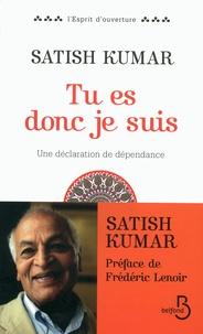 Satish Kumar - Tu es, donc je suis - Une déclaration de dépendance.