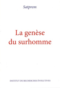 Satprem - La genèse du surhomme - Essai d'évolution expérimentale.
