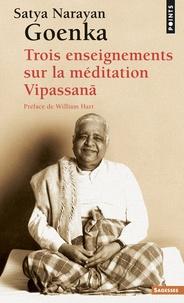 Satya Narayan Goenka - Trois enseignements sur la méditation Vipassana.
