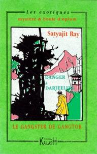 Satyajit Ray - Le gangster de Gangtok - Suivi de Danger à Darjeeling.