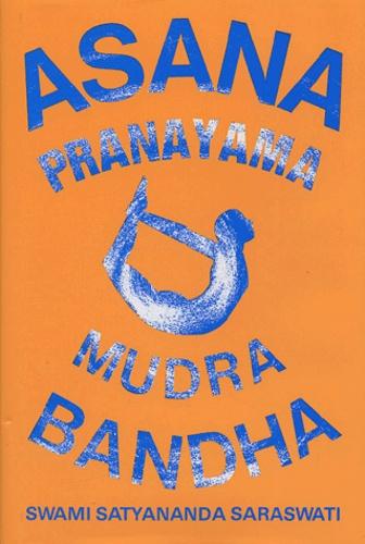 Satyananda Saraswati - Asana Pranayama Mudra Bandha.
