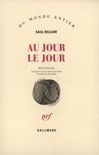 Saul Bellow - Au jour le jour.
