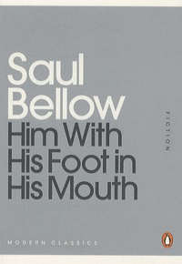 Saul Bellow - Him with his foot in his mouth.