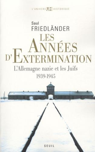 Les années d'extermination. L'Allemagne nazie et les Juifs (1939-1945) - Saul Friedländer