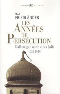 Saul Friedländer - Les années de persécution - L'Allemagne nazie et les Juifs, 1933-1939.