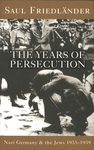 Saul Friedländer - Nazi Germany And The Jews: The Years Of Persecution - 1933-1939.