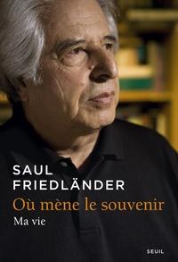 Saul Friedländer - Où mène le souvenir - Ma vie.