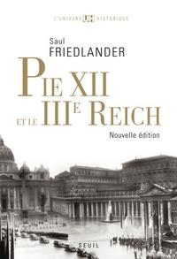 Saul Friedländer - Pie XII et le IIIe Reich - Suivi de Pie XII et l'extermination des juifs, Un réexamen (2009).